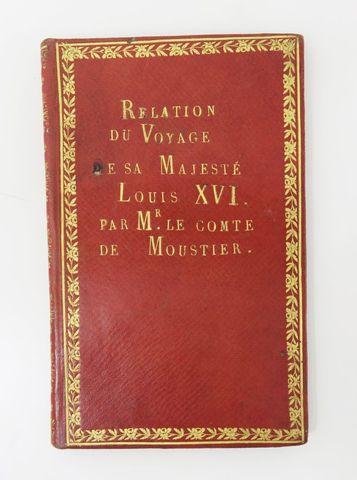 MOUSTIER (Fr. M.). Relation du voyage de sa Majesté Louis XVI, lo...