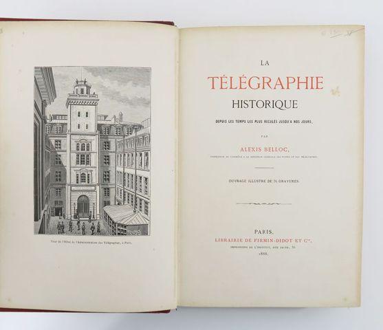 BELLOC (Alexis). La Télégraphie historique depuis les temps les p...