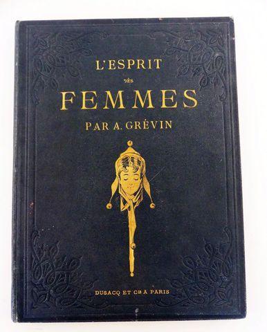 GRÉVIN (Alfred). L'esprit des femmes. Paris, Dusacq et Cie, sd. I...