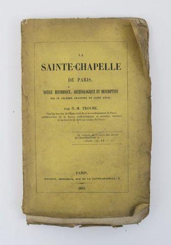 TROCHE (N.-M.). La Sainte-Chapelle de Paris. Notice historique, a...