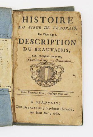 Picardie - GREVIN (Jacques). Histoire du siège de Beauvais, en l'...