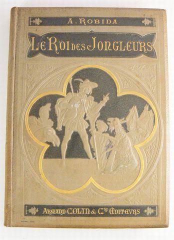 ROBIDA (Albert). Le Roi des Jongleurs, illustrations de l'auteur....